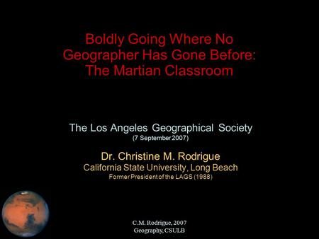 C.M. Rodrigue, 2007 Geography, CSULB Boldly Going Where No Geographer Has Gone Before: The Martian Classroom The Los Angeles Geographical Society (7 September.