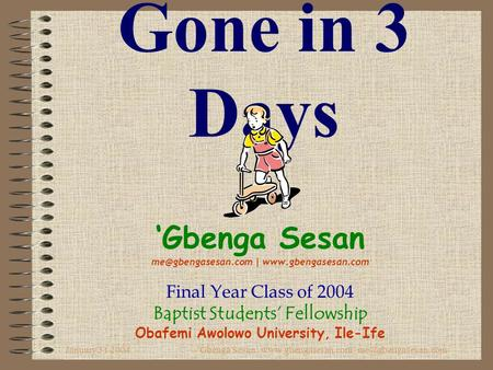 January 31 2004'Gbenga Sesan |  | Gone in 3 Days 'Gbenga Sesan |  Final Year.