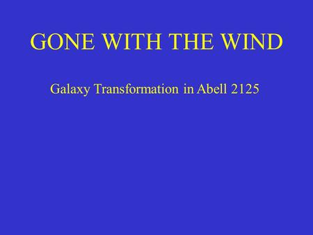 GONE WITH THE WIND Galaxy Transformation in Abell 2125.
