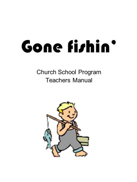 Gone fishin' Church School Program Teachers Manual.
