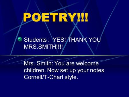 POETRY!!! Students : YES! THANK YOU MRS.SMITH!!!!