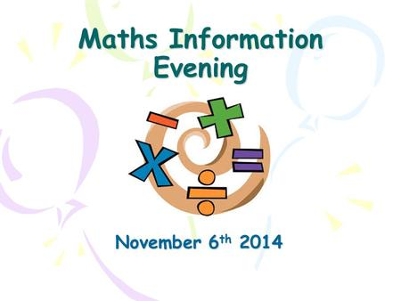Maths Information Evening November 6 th 2014. Changes to the maths curriculum. Brief outline of core focuses in each year group. Assessment. Calculations.