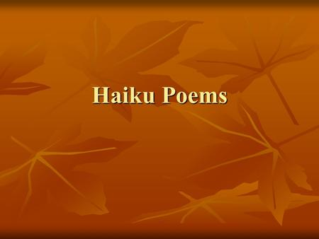 Haiku Poems. Haiku poems are Japanese and contain only 3 lines. Haiku poems are Japanese and contain only 3 lines. The poems are used to paint a picture.