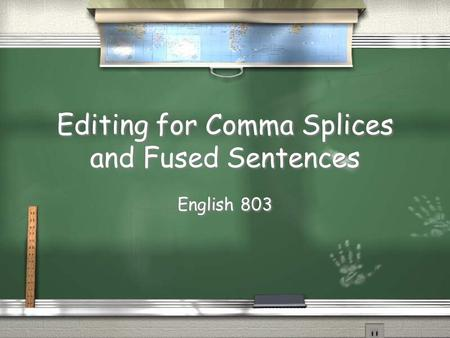 Editing for Comma Splices and Fused Sentences English 803.