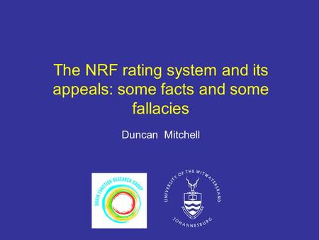 The NRF rating system and its appeals: some facts and some fallacies Duncan Mitchell.