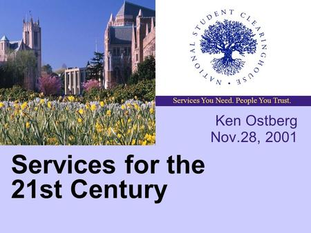 Services You Need. People You Trust. Services for the 21st Century Ken Ostberg Nov.28, 2001.