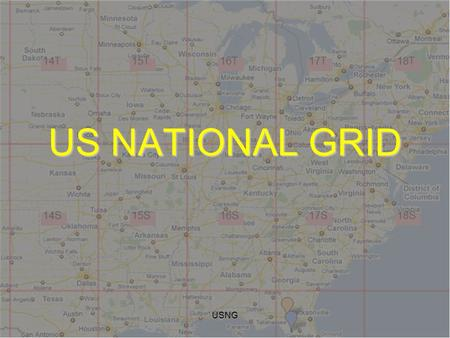 USNG US NATIONAL GRID. USNG United States National Grid Lessons learned have taught us that standardized grids are needed for positional reporting. As.