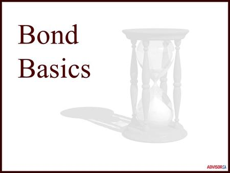 Bond Basics. What is a bond? You've just loaned your neighbour $1,000 so that he can renovate his home. He's promised to pay you 6% interest each year.
