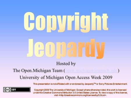 Hosted by The Open.Michigan Team University of Michigan Open Access Week 2009 This presentation is not.
