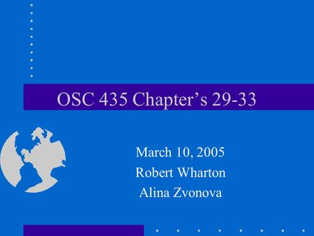 OSC 435 Chapter's 29-33 March 10, 2005 Robert Wharton Alina Zvonova.