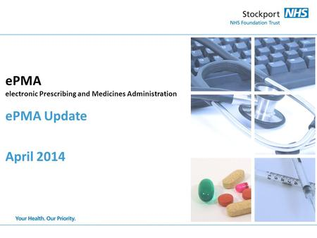 EPMA electronic Prescribing and Medicines Administration ePMA Update April 2014.