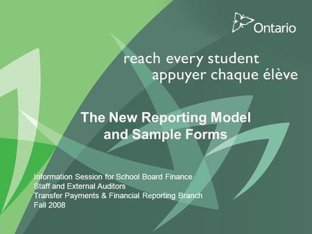 0 PUT TITLE HERE The New Reporting Model and Sample Forms Information Session for School Board Finance Staff and External Auditors Transfer Payments &