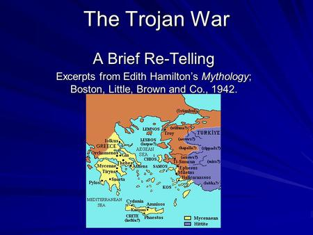 The Trojan War A Brief Re-Telling Excerpts from Edith Hamilton's Mythology; Boston, Little, Brown and Co., 1942.