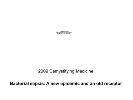 2009 Demystifying Medicine: Bacterial sepsis: A new epidemic and an old receptor.