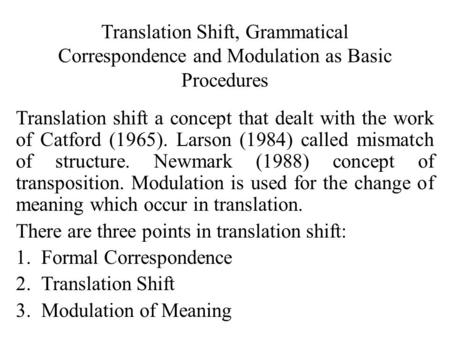Translation Shift, Grammatical Correspondence and Modulation as Basic Procedures Translation shift a concept that dealt with the work of Catford (1965).