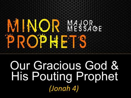 Our Gracious God & His Pouting Prophet (Jonah 4).