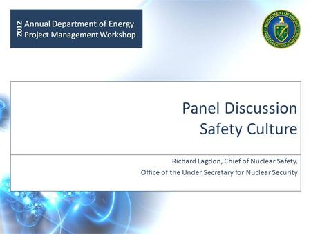 Panel Discussion Safety Culture Richard Lagdon, Chief of Nuclear Safety, Office of the Under Secretary for Nuclear Security.