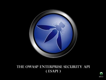 OWASP. To ensure that strong simple security controls are available to every developer in every environment ESAPI Mission.