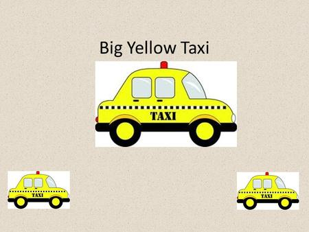 Big Yellow Taxi. They paved paradise and put up a parking lot With a pink hotel, a boutique, and a swingin' hot spot Don't it always seem to go that you.