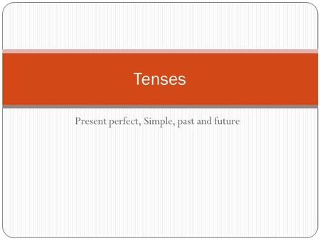 Present perfect, Simple, past and future Tenses. SIMPLE PRESENT TenseSignal wordsUseFormExamples Simple Present every day sometimes always often usually.