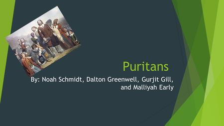 Puritans By: Noah Schmidt, Dalton Greenwell, Gurjit Gill, and Malliyah Early.