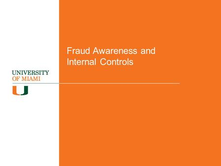 Fraud Awareness and Internal Controls. What is fraud? Fraud encompasses an array of irregularities and illegal acts characterized by intentional deception.