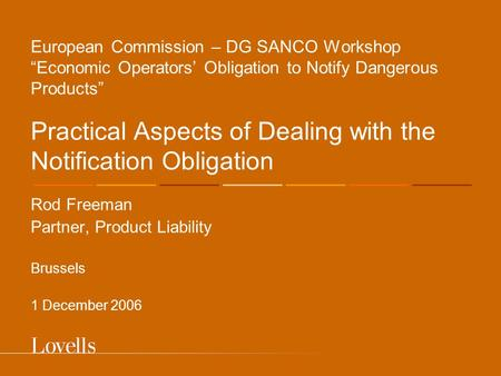 "European Commission – DG SANCO Workshop ""Economic Operators' Obligation to Notify Dangerous Products"" Practical Aspects of Dealing with the Notification."