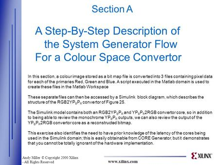 Www.xilinx.com Section A A Step-By-Step Description of the System Generator Flow For a Colour Space Convertor In this section, a colour image stored as.