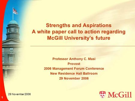 29 November 2006 1 Strengths and Aspirations A white paper call to action regarding McGill University's future Professor Anthony C. Masi Provost 2006 Management.