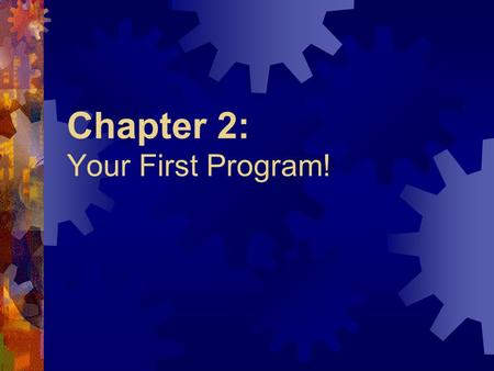 Chapter 2: Your First Program! Hello World: Let's Program  All programs must have the extension.java  Our first program will be named: HelloWorld.java.