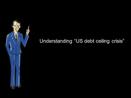 "Understanding ""US debt ceiling crisis"". The US debt ceiling crisis has been in the news. Hence it is important for us to conceptually understand this."