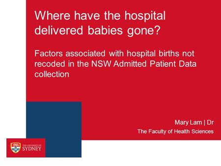 Where have the hospital delivered babies gone? Factors associated with hospital births not recoded in the NSW Admitted Patient Data collection The Faculty.