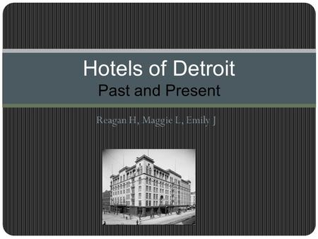 Reagan H, Maggie L, Emily J Hotels of Detroit Past and Present.