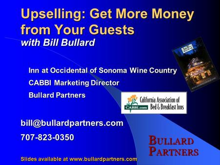 Upselling: Get More Money from Your Guests with Bill Bullard Inn at Occidental of Sonoma Wine Country Inn at Occidental of Sonoma Wine Country CABBI Marketing.