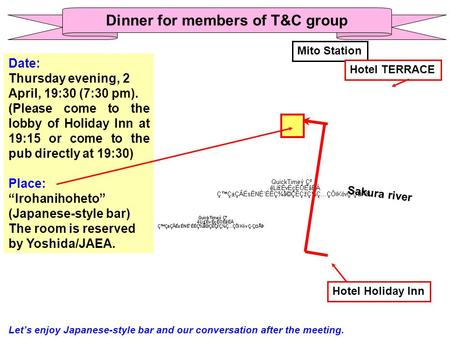Dinner for members of T&C group Date: Thursday evening, 2 April, 19:30 (7:30 pm). (Please come to the lobby of Holiday Inn at 19:15 or come to the pub.