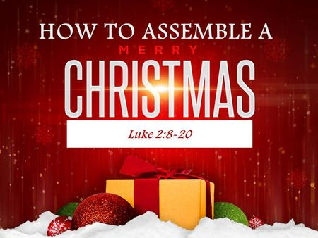 Luke 2:8-20. I. FIRST, FOLLOW THE INSTRUCTIONS AND DISCOVER THE MAIN PARTS Luke 2:15,16.