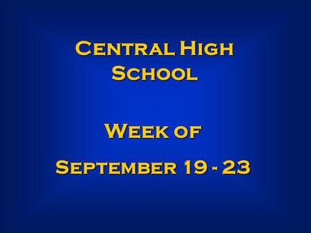 Central High School Week of September 19 - 23. SENIORS Seniors, last day to pay for your Senior t-shirts is this Friday, September 23.