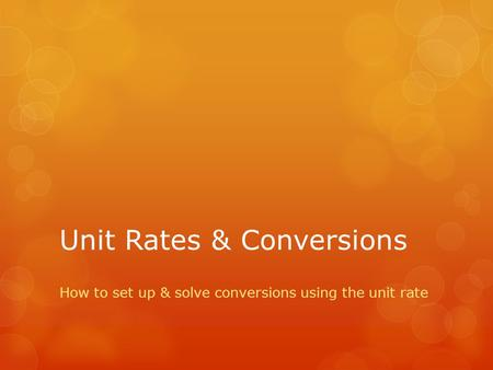 Unit Rates & Conversions How to set up & solve conversions using the unit rate.