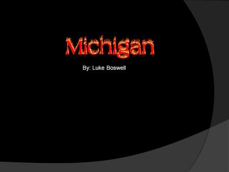 By: Luke Boswell. About Michigan  The capital of Michigan is Lansing  The Governor is Rick Synder.