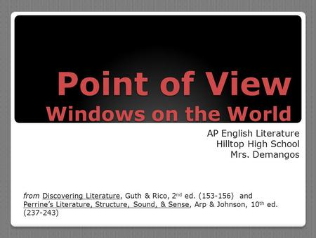 Point of View Windows on the World AP English Literature Hilltop High School Mrs. Demangos from Discovering Literature, Guth & Rico, 2 nd ed. (153-156)