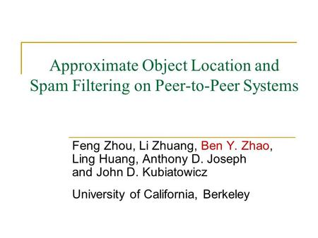 Approximate Object Location and Spam Filtering on Peer-to-Peer Systems Feng Zhou, Li Zhuang, Ben Y. Zhao, Ling Huang, Anthony D. Joseph and John D. Kubiatowicz.