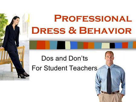 Professional Dress & Behavior Dos and Don'ts For Student Teachers.
