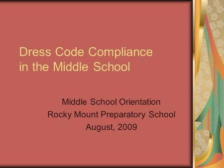 Dress Code Compliance in the Middle School Middle School Orientation Rocky Mount Preparatory School August, 2009.