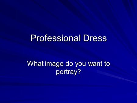 Professional Dress What image do you want to portray?