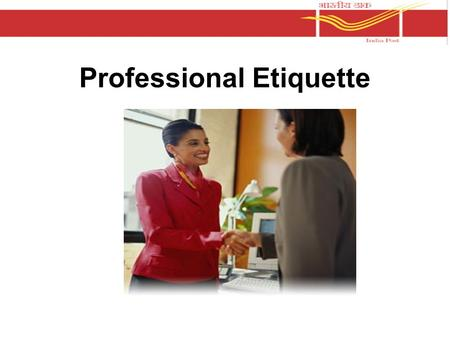 Professional <strong>Etiquette</strong>. How Does <strong>Etiquette</strong> Benefit us? Differentiates you from others in a competitive job market Enables you to be confident in a variety.