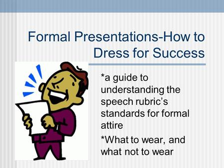Formal Presentations-How to Dress for Success *a guide to understanding the speech rubric's standards for formal attire *What to wear, and what not to.