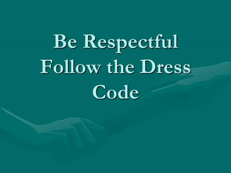Be Respectful Follow the Dress Code. As the sun comes out…… Don't be a slouch………. Follow the Dress Code!