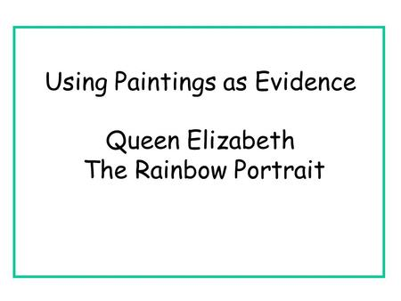 Using Paintings as Evidence Queen Elizabeth The Rainbow Portrait.