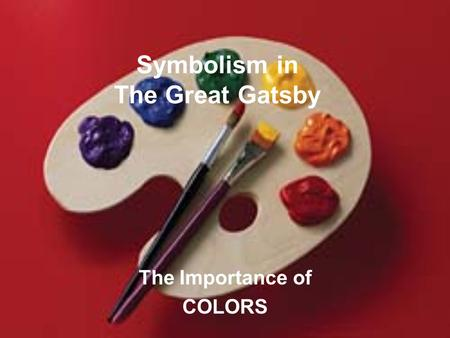 Symbolism in The Great Gatsby The Importance of COLORS.