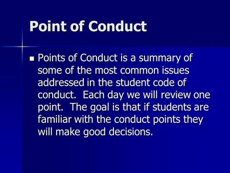 Point of Conduct Points of Conduct is a summary of some of the most common issues addressed in the student code of conduct. Each day we will review one.